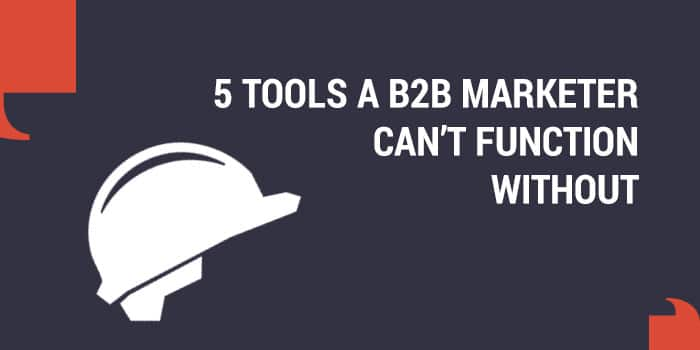 Tools A B2B Marketer Can't Function Without